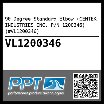 90 Degree Standard Elbow (CENTEK INDUSTRIES INC. P/N 1200346) (#VL1200346) - Click Here to See Product Details