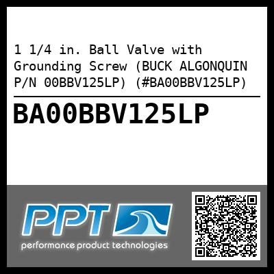 1 1/4 in. Ball Valve with Grounding Screw (BUCK ALGONQUIN P/N 00BBV125LP) (#BA00BBV125LP) - Click Here to See Product Details