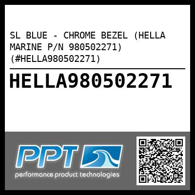 SL BLUE - CHROME BEZEL (HELLA MARINE P/N 980502271) (#HELLA980502271) - Click Here to See Product Details