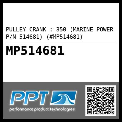 PULLEY CRANK : 350 (MARINE POWER P/N 514681) (#MP514681) - Click Here to See Product Details