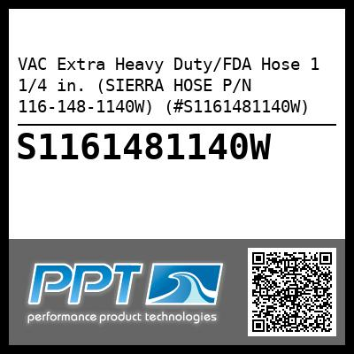 VAC Extra Heavy Duty/FDA Hose 1 1/4 in. (SIERRA HOSE P/N 116-148-1140W) (#S1161481140W) - Click Here to See Product Details