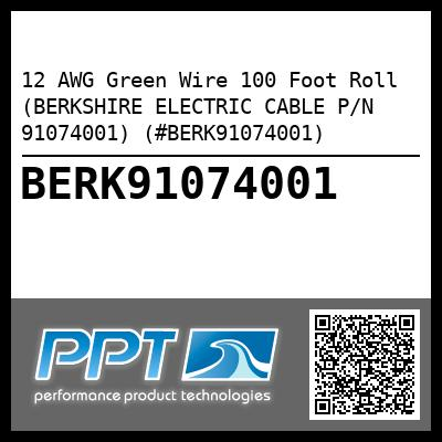 12 AWG Green Wire 100 Foot Roll (BERKSHIRE ELECTRIC CABLE P/N 91074001) (#BERK91074001) - Click Here to See Product Details
