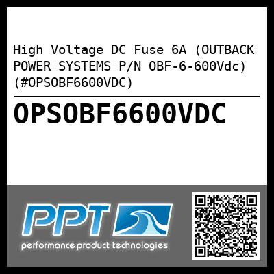 High Voltage DC Fuse 6A (OUTBACK POWER SYSTEMS P/N OBF-6-600Vdc) (#OPSOBF6600VDC) - Click Here to See Product Details