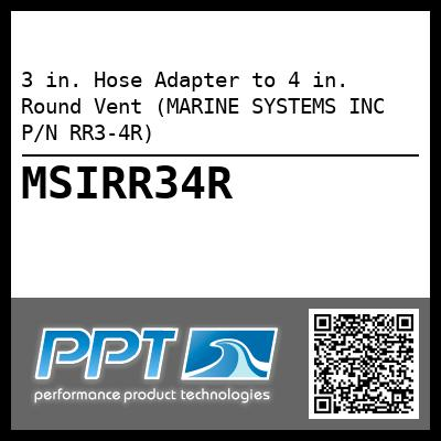 3 in. Hose Adapter to 4 in. Round Vent (MARINE SYSTEMS INC P/N RR3-4R) - Click Here to See Product Details