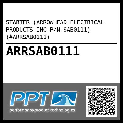 STARTER (ARROWHEAD ELECTRICAL PRODUCTS INC P/N SAB0111) (#ARRSAB0111) - Click Here to See Product Details