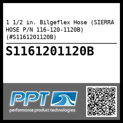 1 1/2 in. Bilgeflex Hose (SIERRA HOSE P/N 116-120-1120B) (#S1161201120B) - Click Here to See Product Details