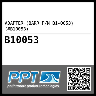 ADAPTER (BARR P/N B1-0053) (#B10053) - Click Here to See Product Details