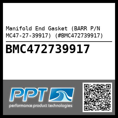 Manifold End Gasket (BARR P/N MC47-27-39917) (#BMC472739917) - Click Here to See Product Details