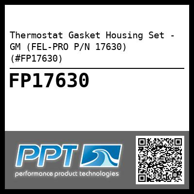 Thermostat Gasket Housing Set - GM (FEL-PRO P/N 17630) (#FP17630) - Click Here to See Product Details