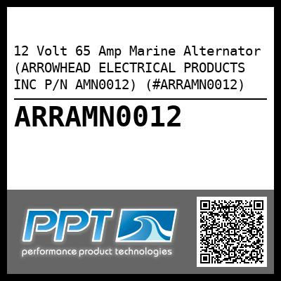 12 Volt 65 Amp Marine Alternator (ARROWHEAD ELECTRICAL PRODUCTS INC P/N AMN0012) (#ARRAMN0012) - Click Here to See Product Details
