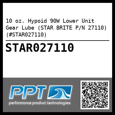 10 oz. Hypoid 90W Lower Unit Gear Lube (STAR BRITE P/N 27110) (#STAR027110) - Click Here to See Product Details