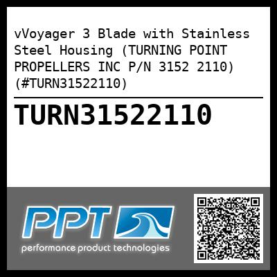 vVoyager 3 Blade with Stainless Steel Housing (TURNING POINT PROPELLERS INC P/N 3152 2110) (#TURN31522110) - Click Here to See Product Details