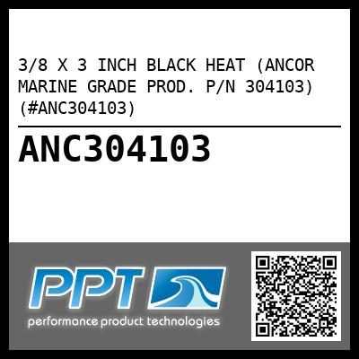 3/8 X 3 INCH BLACK HEAT (ANCOR MARINE GRADE PROD. P/N 304103) (#ANC304103) - Click Here to See Product Details