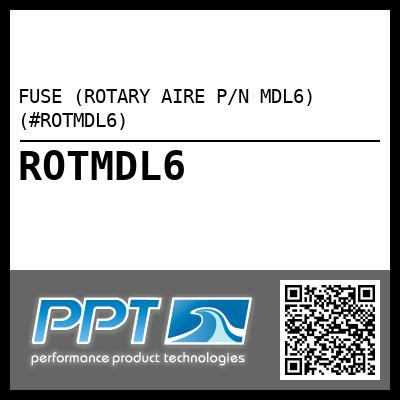 FUSE (ROTARY AIRE P/N MDL6) (#ROTMDL6) - Click Here to See Product Details