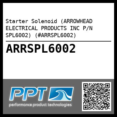 Starter Solenoid (ARROWHEAD ELECTRICAL PRODUCTS INC P/N SPL6002) (#ARRSPL6002) - Click Here to See Product Details