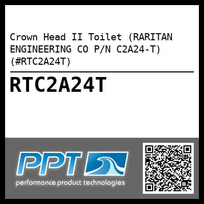 Crown Head II Toilet (RARITAN ENGINEERING CO P/N C2A24-T) (#RTC2A24T) - Click Here to See Product Details
