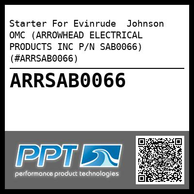 Starter For Evinrude  Johnson  OMC (ARROWHEAD ELECTRICAL PRODUCTS INC P/N SAB0066) (#ARRSAB0066) - Click Here to See Product Details