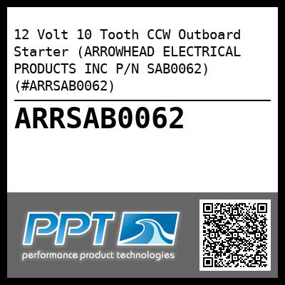 12 Volt 10 Tooth CCW Outboard Starter (ARROWHEAD ELECTRICAL PRODUCTS INC P/N SAB0062) (#ARRSAB0062) - Click Here to See Product Details
