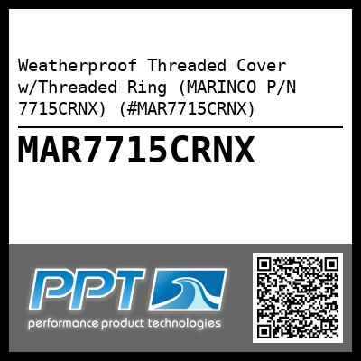 Weatherproof Threaded Cover w/Threaded Ring (MARINCO P/N 7715CRNX) (#MAR7715CRNX) - Click Here to See Product Details