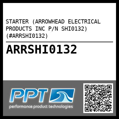 STARTER (ARROWHEAD ELECTRICAL PRODUCTS INC P/N SHI0132) (#ARRSHI0132) - Click Here to See Product Details