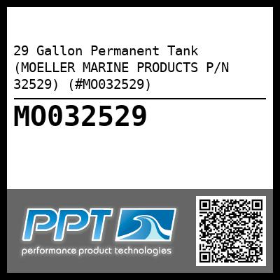 29 Gallon Permanent Tank (MOELLER MARINE PRODUCTS P/N 32529) (#MO032529) - Click Here to See Product Details