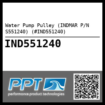 Water Pump Pulley (INDMAR P/N S551240) (#IND551240) - Click Here to See Product Details