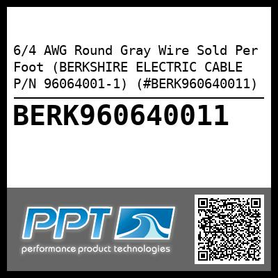 6/4 AWG Round Gray Wire Sold Per Foot (BERKSHIRE ELECTRIC CABLE P/N 96064001-1) (#BERK960640011) - Click Here to See Product Details
