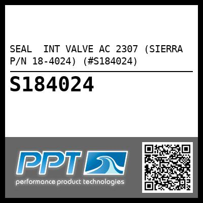 SEAL  INT VALVE AC 2307 (SIERRA P/N 18-4024) (#S184024) - Click Here to See Product Details