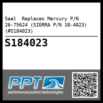 Seal  Replaces Mercury P/N 26-75624 (SIERRA P/N 18-4023) (#S184023) - Click Here to See Product Details