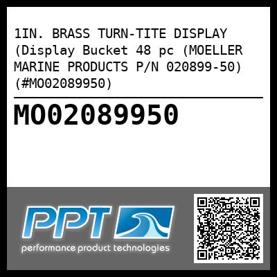 1IN. BRASS TURN-TITE DISPLAY (Display Bucket 48 pc (MOELLER MARINE PRODUCTS P/N 020899-50) (#MO02089950) - Click Here to See Product Details