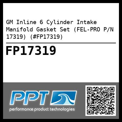 GM Inline 6 Cylinder Intake Manifold Gasket Set (FEL-PRO P/N 17319) (#FP17319) - Click Here to See Product Details