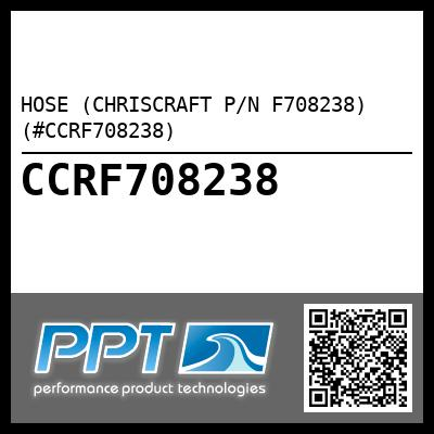 HOSE (CHRISCRAFT P/N F708238) (#CCRF708238) - Click Here to See Product Details