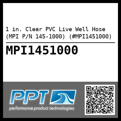 1 in. Clear PVC Live Well Hose (MPI P/N 145-1000) (#MPI1451000) - Click Here to See Product Details