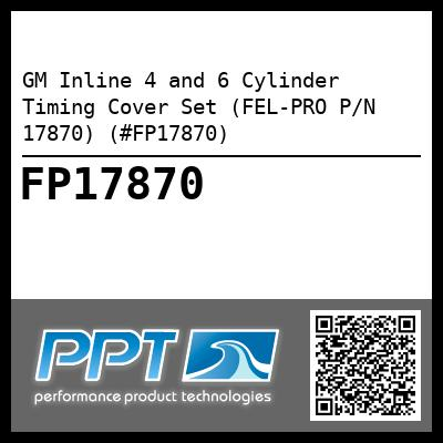GM Inline 4 and 6 Cylinder Timing Cover Set (FEL-PRO P/N 17870) (#FP17870) - Click Here to See Product Details