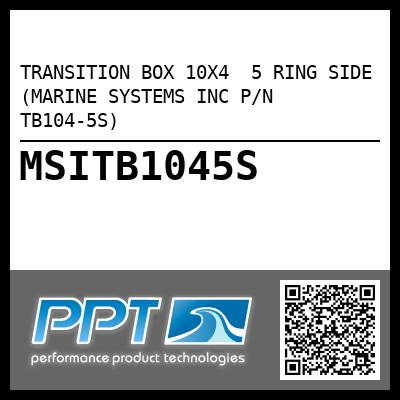 TRANSITION BOX 10X4  5 RING SIDE (MARINE SYSTEMS INC P/N TB104-5S) - Click Here to See Product Details
