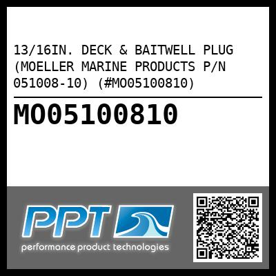 13/16IN. DECK & BAITWELL PLUG (MOELLER MARINE PRODUCTS P/N 051008-10) (#MO05100810) - Click Here to See Product Details