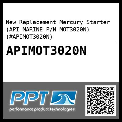 New Replacement Mercury Starter (API MARINE P/N MOT3020N) (#APIMOT3020N) - Click Here to See Product Details