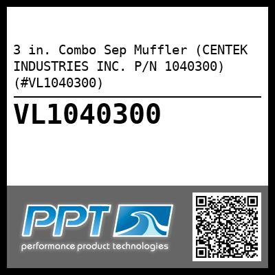 3 in. Combo Sep Muffler (CENTEK INDUSTRIES INC. P/N 1040300) (#VL1040300) - Click Here to See Product Details