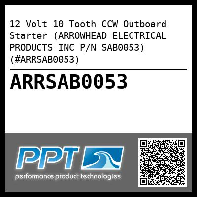 12 Volt 10 Tooth CCW Outboard Starter (ARROWHEAD ELECTRICAL PRODUCTS INC P/N SAB0053) (#ARRSAB0053) - Click Here to See Product Details