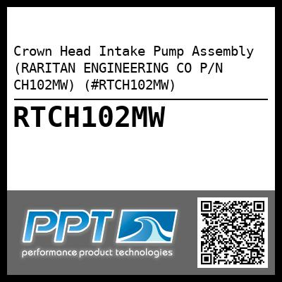 Crown Head Intake Pump Assembly (RARITAN ENGINEERING CO P/N CH102MW) (#RTCH102MW) - Click Here to See Product Details