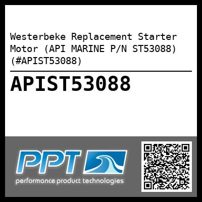 Westerbeke Replacement Starter Motor (API MARINE P/N ST53088) (#APIST53088) - Click Here to See Product Details