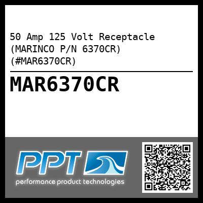 50 Amp 125 Volt Receptacle (MARINCO P/N 6370CR) (#MAR6370CR) - Click Here to See Product Details