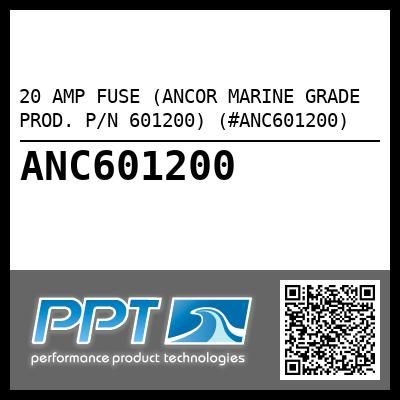 20 AMP FUSE (ANCOR MARINE GRADE PROD. P/N 601200) (#ANC601200) - Click Here to See Product Details