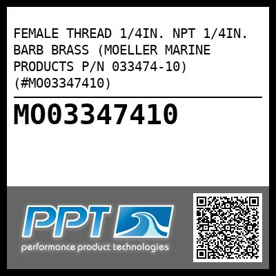FEMALE THREAD 1/4IN. NPT 1/4IN. BARB BRASS (MOELLER MARINE PRODUCTS P/N 033474-10) (#MO03347410) - Click Here to See Product Details