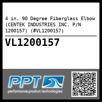 4 in. 90 Degree Fiberglass Elbow (CENTEK INDUSTRIES INC. P/N 1200157) (#VL1200157) - Click Here to See Product Details