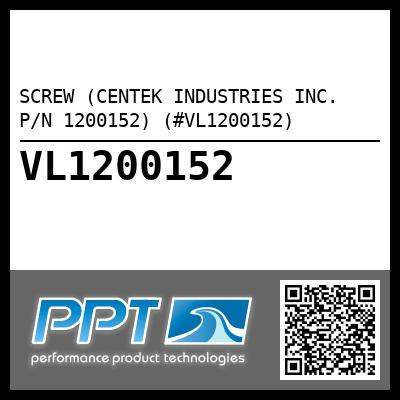 SCREW (CENTEK INDUSTRIES INC. P/N 1200152) (#VL1200152) - Click Here to See Product Details