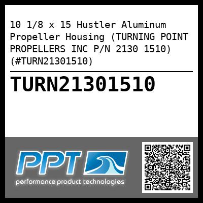 10 1/8 x 15 Hustler Aluminum Propeller Housing (TURNING POINT PROPELLERS INC P/N 2130 1510) (#TURN21301510) - Click Here to See Product Details