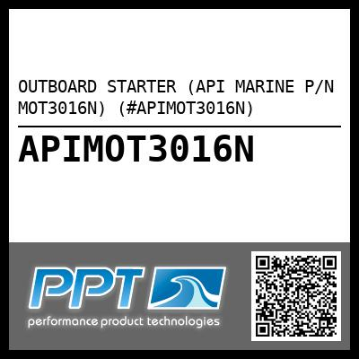 OUTBOARD STARTER (API MARINE P/N MOT3016N) (#APIMOT3016N) - Click Here to See Product Details