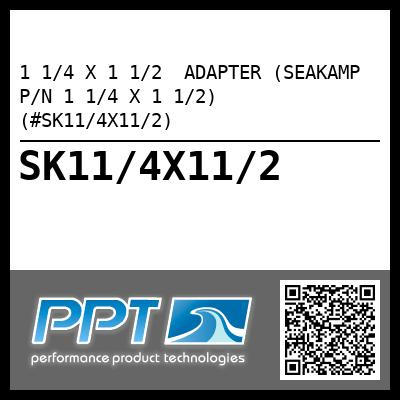 1 1/4 X 1 1/2  ADAPTER (SEAKAMP P/N 1 1/4 X 1 1/2) (#SK11/4X11/2) - Click Here to See Product Details