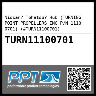 Nissan? Tohatsu? Hub (TURNING POINT PROPELLERS INC P/N 1110 0701) (#TURN11100701) - Click Here to See Product Details